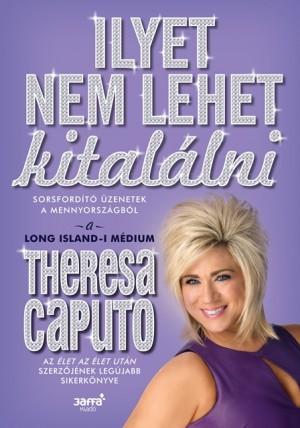 Theresa Caputo - Ilyet nem lehet kital�lni