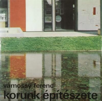 Vámossy Ferenc - Korunk építészete