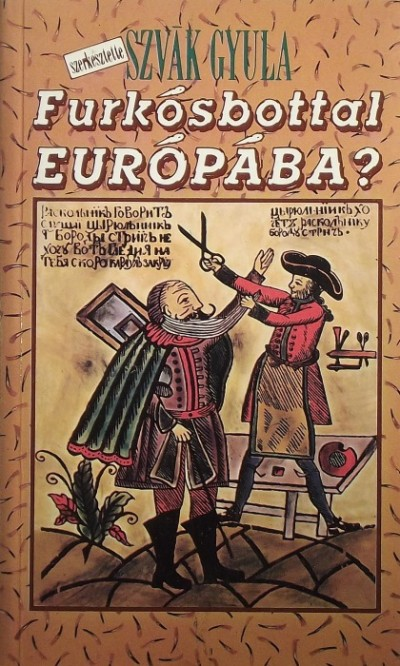Osztovits Ágnes  (Szerk.) - Szvák Gyula  (Szerk.) - Furkósbottal Európába?