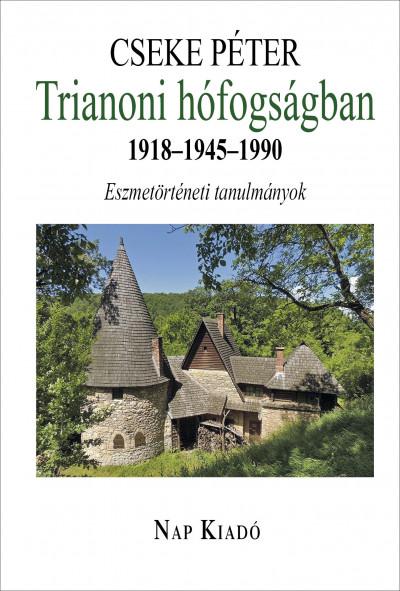 Cseke Péter - Trianoni hófogságban 1918-1945-1990