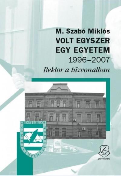 M. Szabó Miklós - Volt egyszer egy egyetem 1996-2007