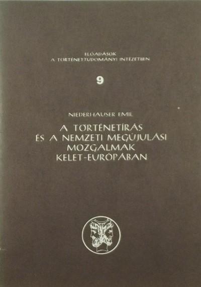 Niederhauser Emil - A történetírás és a nemzeti megújulási mozgalmak Kelet-Európában