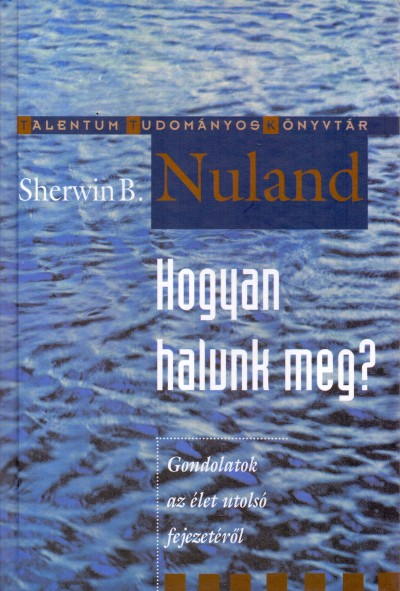 Sherwin B. Nuland - Hogyan halunk meg?