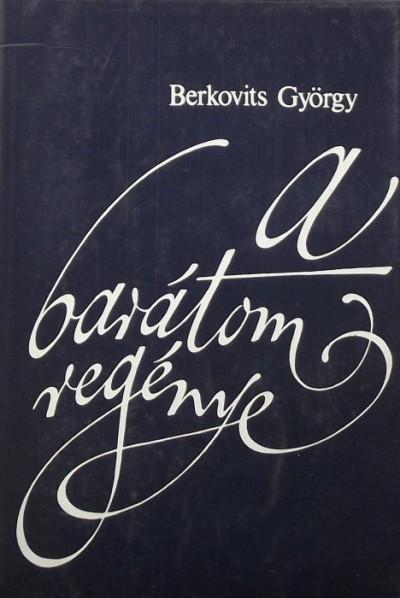 Berkovits György - A barátom regénye