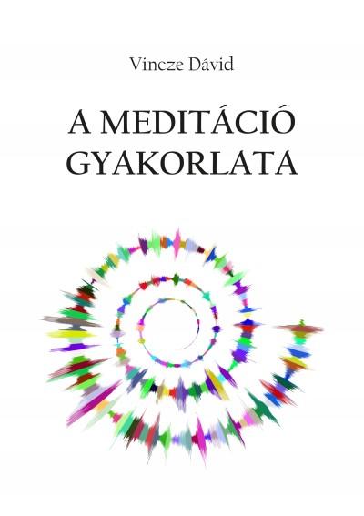 Vincze Dávid - A meditáció gyakorlata