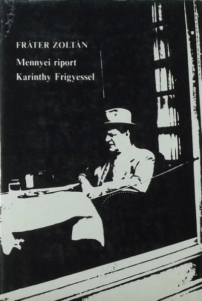 Fráter Zoltán - Mennyei riport Karinthy Frigyessel