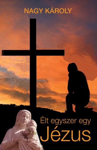 Nagy Károly - Élt egyszer egy Jézus