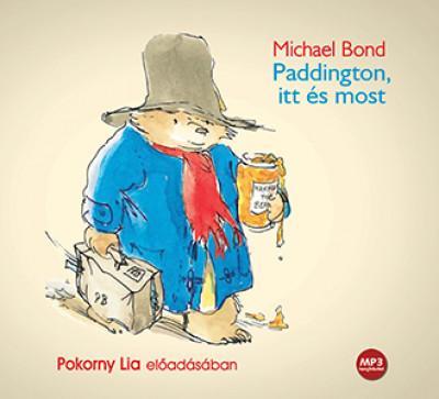 Michael Bond - Pokorny Lia - Paddington itt és most - Hangoskönyv