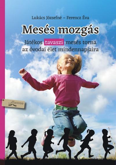 Ferencz Éva - Lukács Józsefné - Mesés mozgás - tavasz