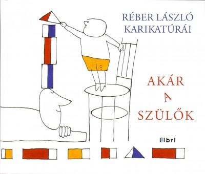 Réber László - Akár a szülők