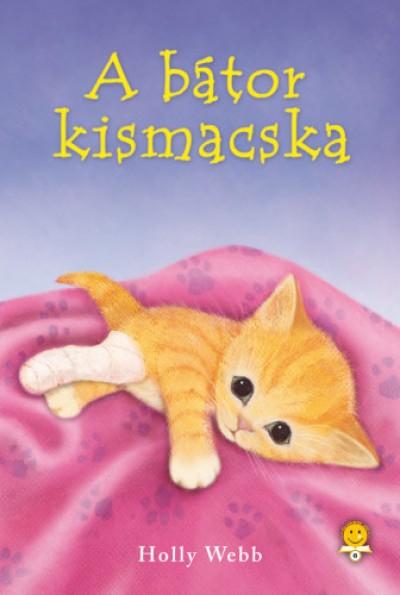 Holly Webb - Molnár Eszter  (Szerk.) - A bátor kismacska - keménykötés