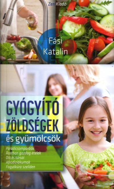 Fási Katalin - Gyógyító zöldségek és gyümölcsök