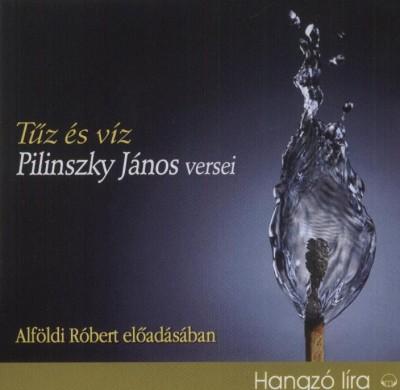 Pilinszky János - Alföldi Róbert - Tűz és víz - Pilinszky János versei - Hangoskönyv