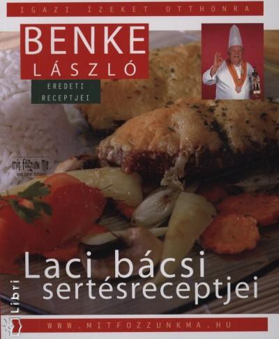 Benke László - Laci bácsi sertésreceptjei