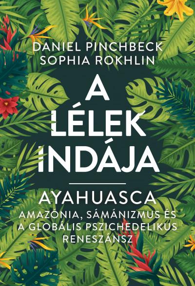 Daniel Pinchbeck - Sophia Rokhlin - A Lélek Indája - Ayahuasca