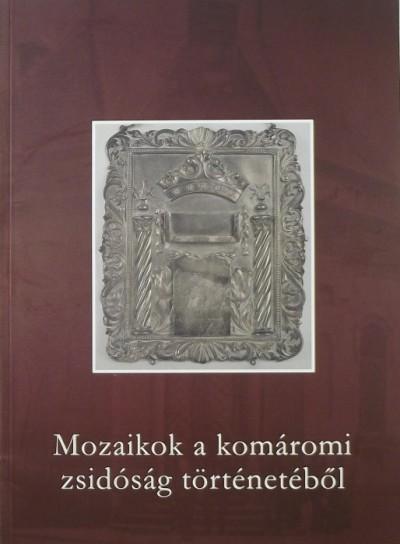Paszternák Tamás  (Szerk.) - Dr. Paszternák András  (Szerk.) - Mozaikok a komáromi zsidóság történetéből