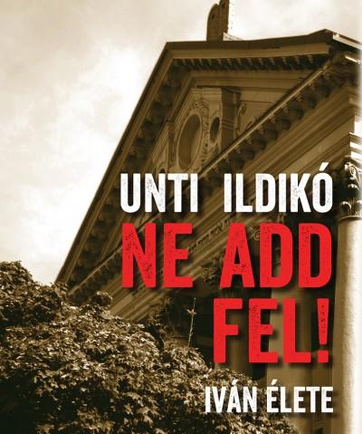 Unti Ildikó - Ne add fel!