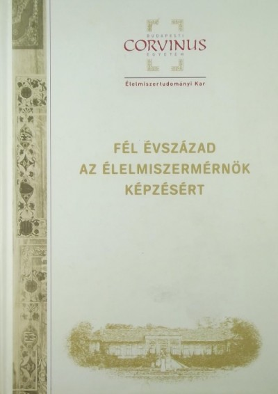 Búsné Pap Judit  (Szerk.) - Fél évszázad az élelmiszermérnök képzésért - 2012