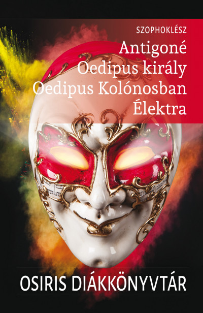 Szophoklész - Antigoné, Oedipus király, Oedipus Kolónosban, Élektra