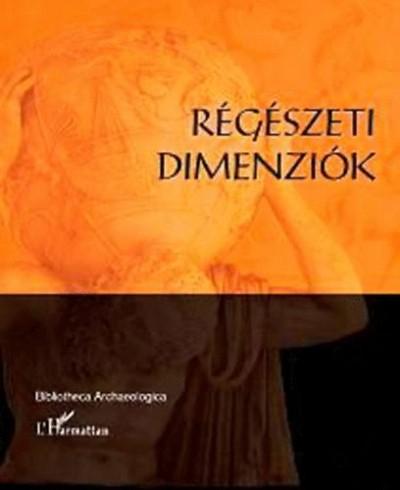 Anders Alexandra - Raczky Pál - Szabó Miklós - Régészeti dimenziók