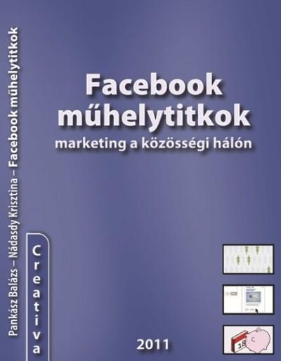Nádasdy Krisztina  (Szerk.) - Pankász Balázs  (Szerk.) - Facebook műhelytitkok