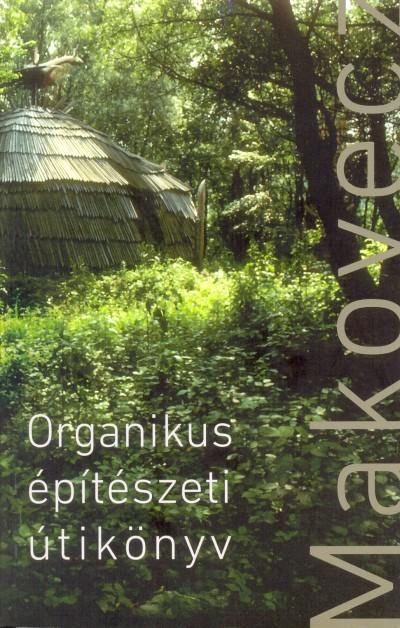 Makovecz Imre - Dénes Eszter  (Szerk.) - Dénes György  (Szerk.) - Organikus építészeti útikönyv
