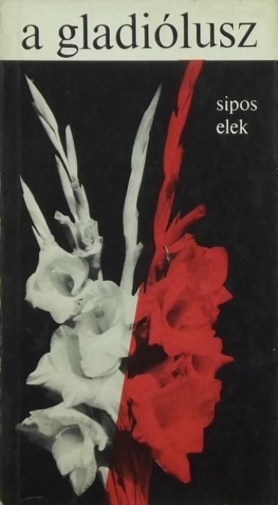Sipos Elek - A gladiólusz