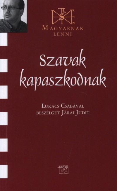 SZAVAK KAPASZKODNAK - BESZÉLGETÉS LUKÁCS CSABÁVAL