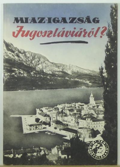 Fekete Sándor - Gondos Ernő - Horváth László - Tatár Imre - Mi az igazság Jugoszláviáról?