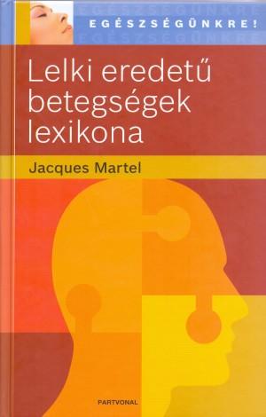 Jacques Martel - Lelki eredet� betegs�gek lexikona